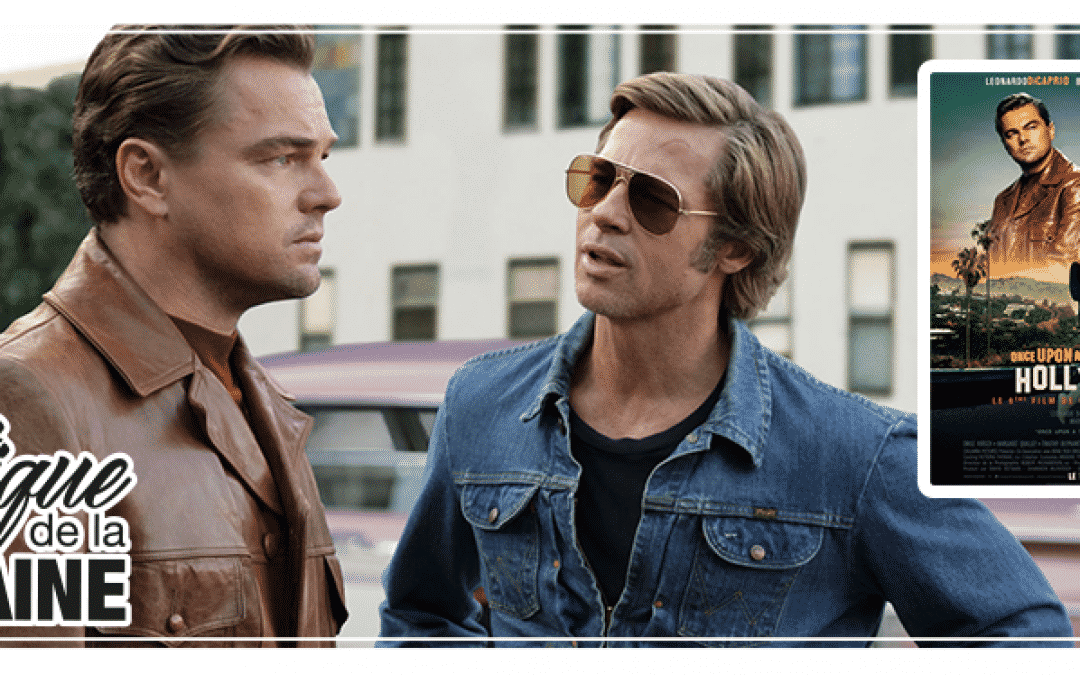 Once Upon A Time… In Hollywood de Quentin TARANTINO – La Critique de la Semaine