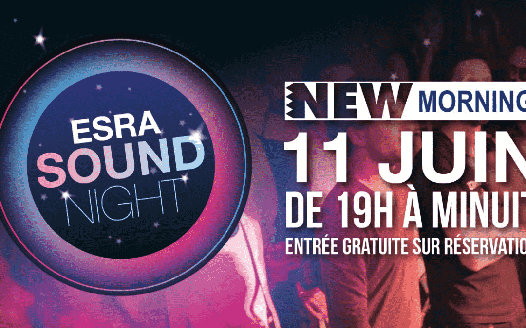 L'ESRA Sound Night 2019 : concert le 11 juin au NEW MORNING